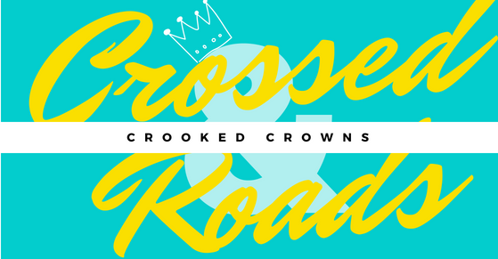 Crossed Roads & Crooked Crowns